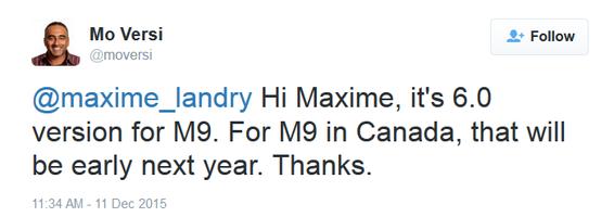 یک توییت از Mo Versi، نائب رئیس بخش مدیریت محصولات HTC، نشان می دهد که گوشی HTC One M9 ای که توسط اپراتورهای کانادایی عرضه می شوند، اوایل سال 2016 میلادی، اندروید 6 مارشمالو را دریافت خواهند کرد. از آنجایی که این گوشی ها، به اندروید 6.0.1 ارتقا نمی یابند، نمی توان اموجی های جدیدی که با این آپدیت عرضه می شود در گوشی های وان ام 9 یافت.